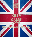 KEEP CALM AND LOVE REBECCA IRWIN - Personalised Poster large