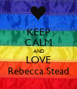 KEEP CALM AND LOVE Rebecca Stead - Personalised Poster large