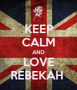 KEEP CALM AND LOVE REBEKAH  - Personalised Poster large