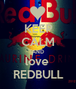 KEEP CALM AND love  REDBULL - Personalised Poster large