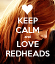 KEEP CALM and LOVE REDHEADS - Personalised Poster large