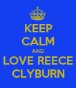 KEEP CALM AND LOVE REECE CLYBURN - Personalised Poster large