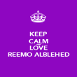 KEEP CALM AND LOVE REEMO ALBLEHED - Personalised Poster large