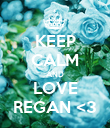 KEEP CALM AND LOVE REGAN <3 - Personalised Poster large