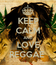 KEEP CALM AND LOVE REGGAE  - Personalised Poster large