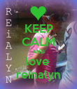 KEEP CALM AND love  reinalyn - Personalised Poster large