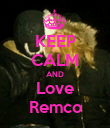 KEEP CALM AND Love Remco - Personalised Poster large