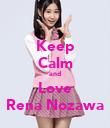 Keep Calm and Love Rena Nozawa - Personalised Poster large