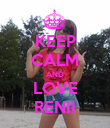 KEEP CALM AND LOVE RENII - Personalised Poster large