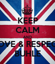 KEEP CALM AND LOVE & RESPECT BUHLE - Personalised Poster large