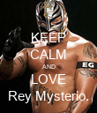 KEEP CALM AND LOVE Rey Mysterio. - Personalised Poster large