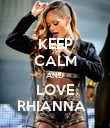 KEEP CALM AND LOVE RHIANNA   - Personalised Poster large