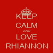 KEEP CALM AND LOVE RHIANNON - Personalised Poster large
