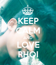 KEEP CALM AND LOVE RHOI - Personalised Poster large