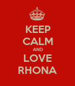 KEEP CALM AND LOVE RHONA - Personalised Poster large