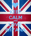 KEEP CALM AND LOVE  RHYANA - Personalised Poster large