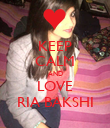 KEEP CALM AND LOVE RIA BAKSHI - Personalised Poster large