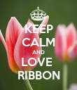 KEEP CALM AND LOVE  RIBBON - Personalised Poster large