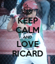 KEEP CALM AND LOVE RICARD - Personalised Poster large