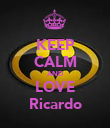 KEEP CALM AND LOVE Ricardo - Personalised Poster large
