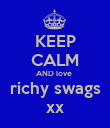 KEEP CALM AND love  richy swags xx - Personalised Poster large