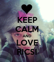 KEEP CALM AND LOVE RICSI - Personalised Poster large