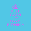 KEEP CALM AND LOVE  RIDHIMA - Personalised Poster large