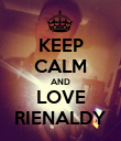 KEEP CALM AND LOVE RIENALDY - Personalised Poster large