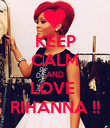 KEEP CALM AND LOVE  RIHANNA !! - Personalised Poster large