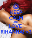 KEEP CALM AND LOVE  RIHANNA! <3 - Personalised Poster large