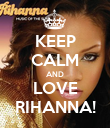 KEEP CALM AND LOVE RIHANNA! - Personalised Poster large