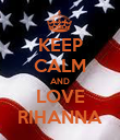 KEEP CALM AND LOVE RIHANNA - Personalised Poster large