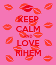 KEEP CALM AND LOVE RIHEM - Personalised Poster large