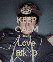 KEEP CALM AND Love Rik ;D - Personalised Poster large