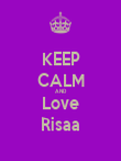 KEEP CALM AND Love Risaa - Personalised Poster large