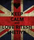 KEEP CALM AND LOVE RITESH SHETIYA - Personalised Poster large