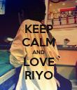 KEEP CALM AND LOVE RIYO - Personalised Poster large