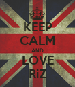 KEEP CALM AND LOVE RiZ - Personalised Poster large