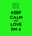 KEEP CALM AND LOVE RM 4 - Personalised Poster large