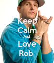 Keep Calm And  Love Rob  - Personalised Poster large