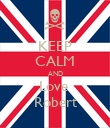 KEEP CALM AND Love  Robert - Personalised Poster large