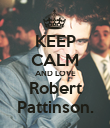 KEEP CALM AND LOVE Robert Pattinson. - Personalised Poster large