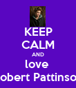 KEEP CALM AND love  Robert Pattinson - Personalised Poster large