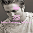 KEEP CALM AND LOVE Robert Pattinson Brill Actor - Personalised Poster large
