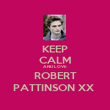 KEEP CALM AND LOVE ROBERT PATTINSON XX  - Personalised Poster large