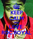 KEEP CALM AND LOVE  ROC ROYAL - Personalised Poster large