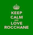KEEP CALM AND LOVE ROCCHANE - Personalised Poster large