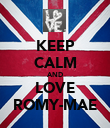 KEEP CALM AND LOVE ROMY-MAE - Personalised Poster large