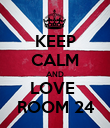 KEEP CALM AND LOVE  ROOM 24 - Personalised Poster large