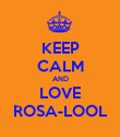 KEEP CALM AND LOVE ROSA-LOOL - Personalised Poster large